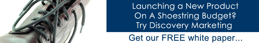 Launching a New Product on a Shoestring Budget? Try Discovery Marketing.