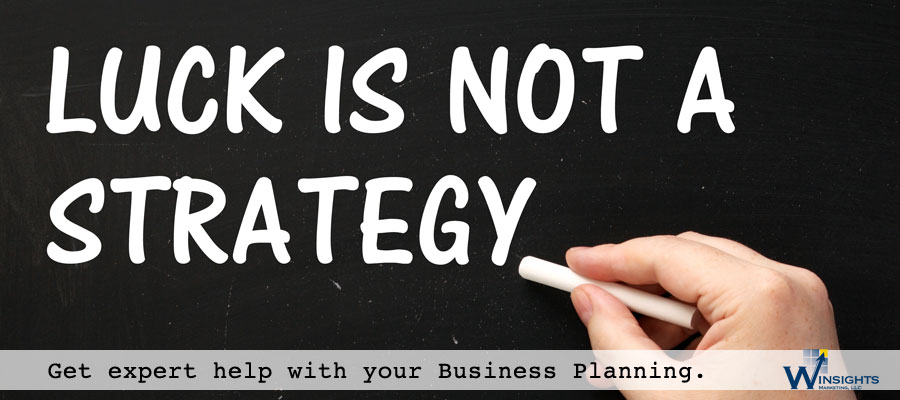 Luck is not a strategy. Get expert help with your Business Planning. Contact Winsights Marketing LLC.
